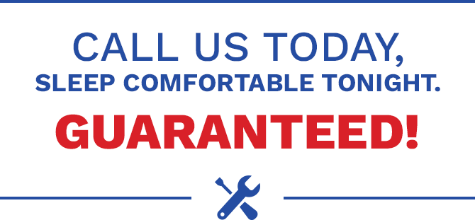 Call Us Today! Comfort Guaranteed!